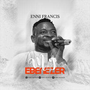 Enni Francis - My Ebenezer