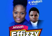 Download: Jehovah Effizzy - E-Shalom Ft OmoJesu