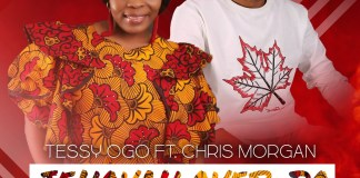 Download: Tessy Ogo ft Chris Morgan – Jehovah Over Do