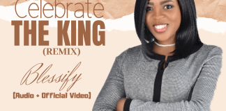 MUSIC + VIDEO: Blessify - Celebrate The King (Remix)