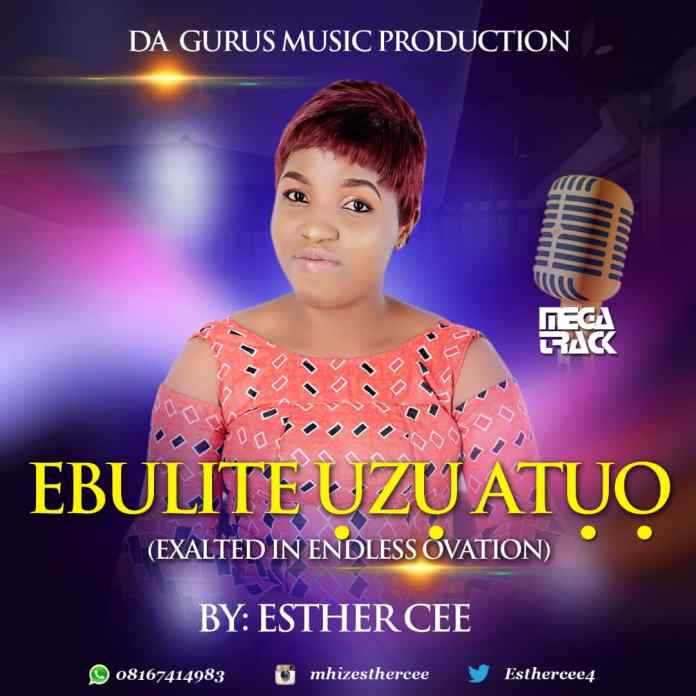 Esther Cee - Ebulite Uzu Atuo(Exalted in Endless Ovation)