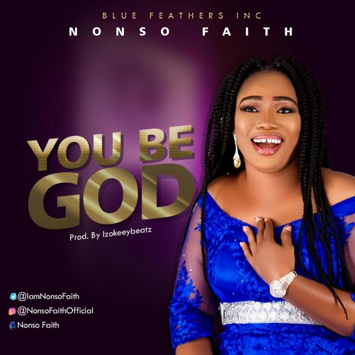Download: Nonso Faith - You Be God