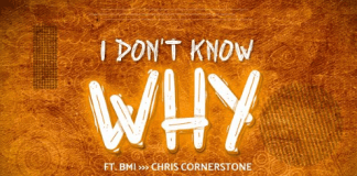 Download: Chuks Uche - I Don't Know Why Ft. BMI & Chris Cornerstone