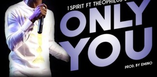 Download: Theophilus Sunday - Only You Ft 1Spirit