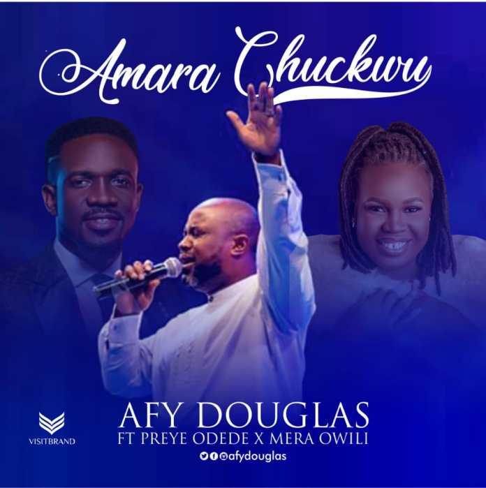 Afy Douglas || Amara Chukwu Reprise ft Preye Odede + Mera || Praizenation.com