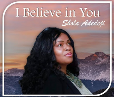 I Believe In You || Shola Adedeji || Praizenation.com