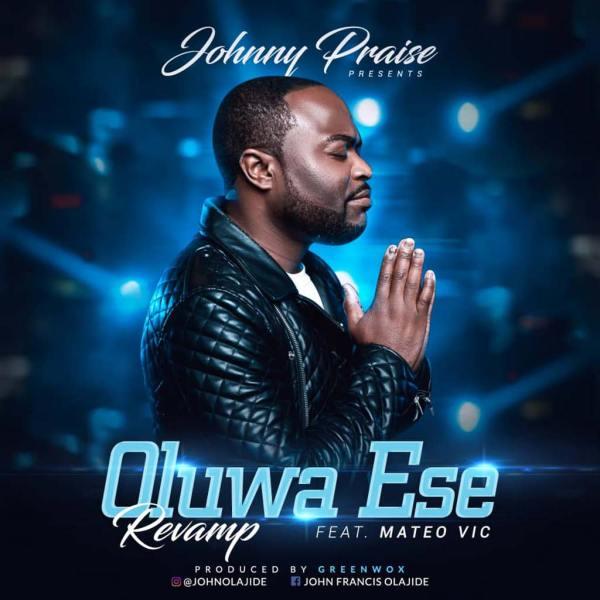 Johnny Praise | Oluwa Ese Revamp ft Mateo Vic | Praizenation.com