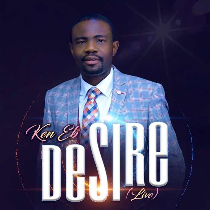 DESIRE || Kenneth Ebhomielen Ken (Eb) || Praizenation.com