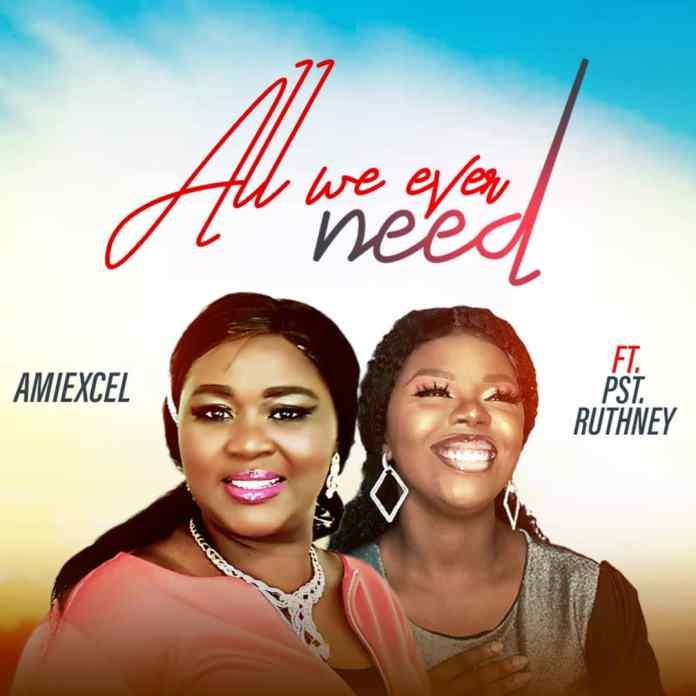 All We Ever Need || Amiexcel Ft. Pst Ruthney || Praizenation.com