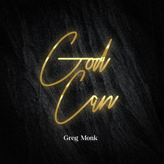 GOD CAN || GREG MONK || Praizenation.com