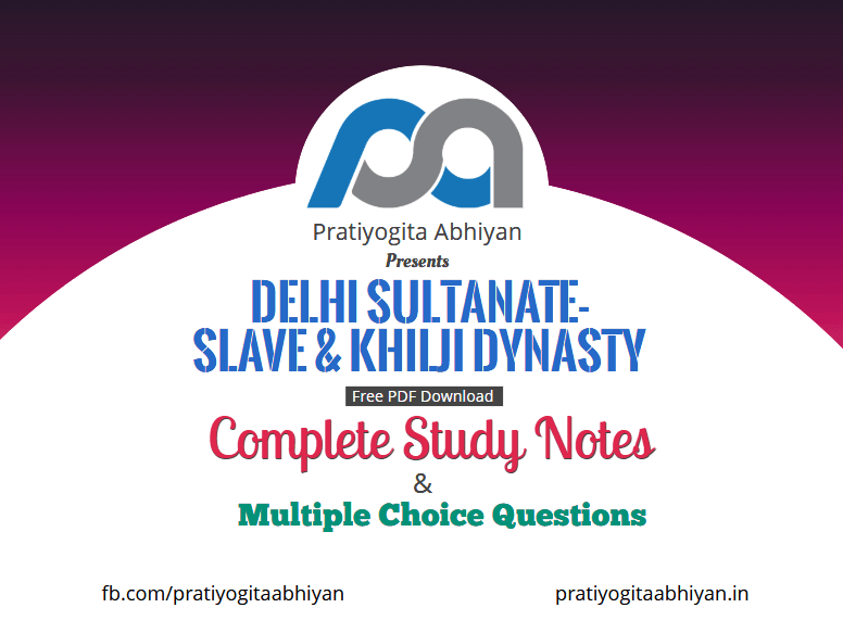 Delhi Sultanate- Slave & Khilji Dynasty (Notes+MCQ)