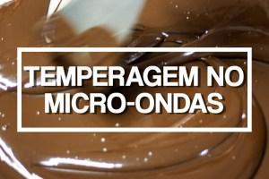 Como se faz: Derreter e Temperar Chocolate no Micro-Ondas