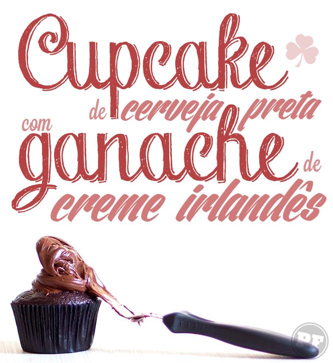 Receita: Cupcake de Cerveja Preta com Ganache de Creme Irlandês via PratoFundo.com