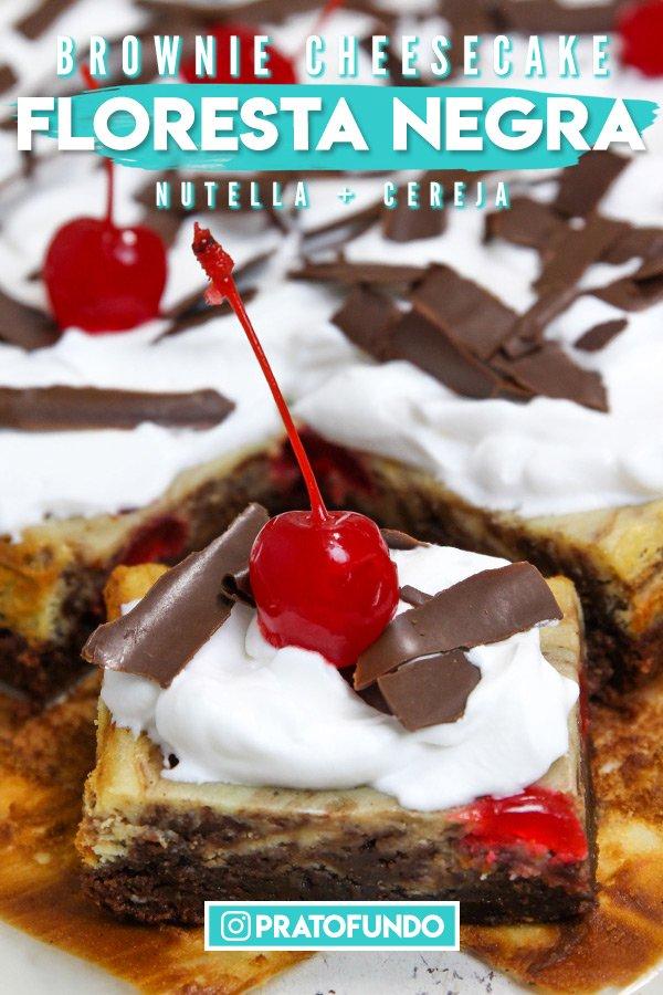 Pinterest Imagem: Brownie Cheesecake Floresta Negra: Nutella e Cereja