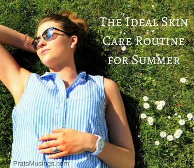 Ideal Skin Care Routine for Summer
