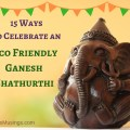 Ways to Celebrate an Eco-Friendly Ganesh Chathurthi