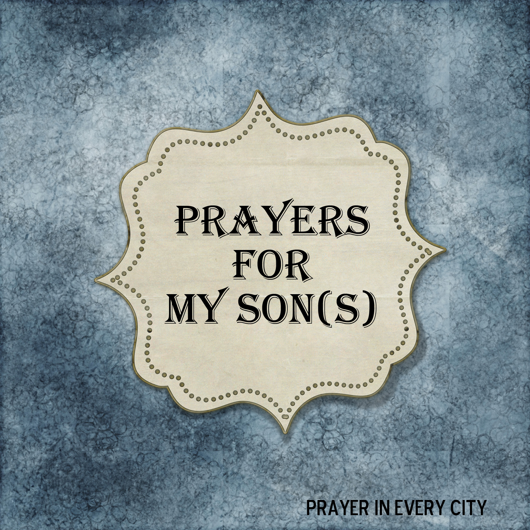 10 Prayers For My Son – NEW! – Prayer In Every City