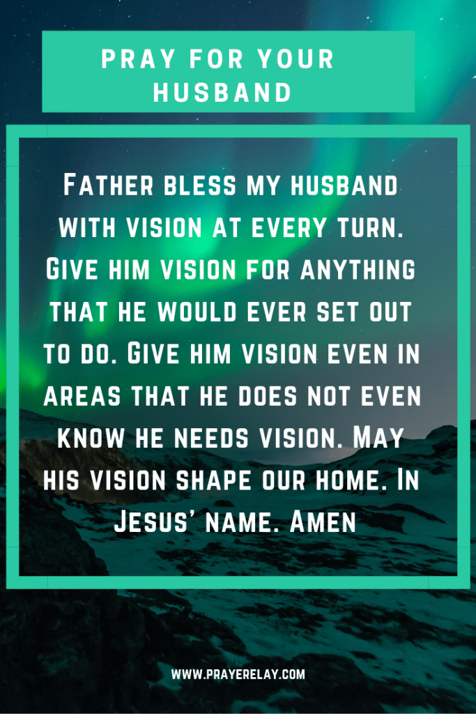 pray for your husband to have vision