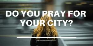 Do you Pray for your city?