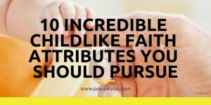 6 Incredible Childlike Faith Attributes You Should Pursue
