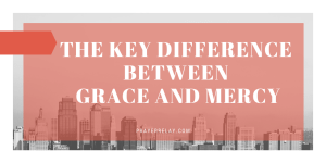The Key Difference Between Grace and Mercy