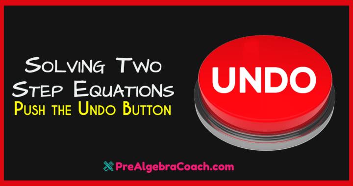 Solving Two-Step Equations - Push the Undo Button - PreAlgebraCoach.com