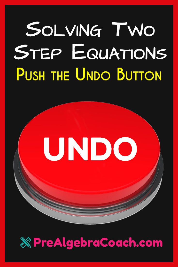 hight resolution of Solving Two-Step Equations - Push the Undo Button - PreAlgebraCoach.com
