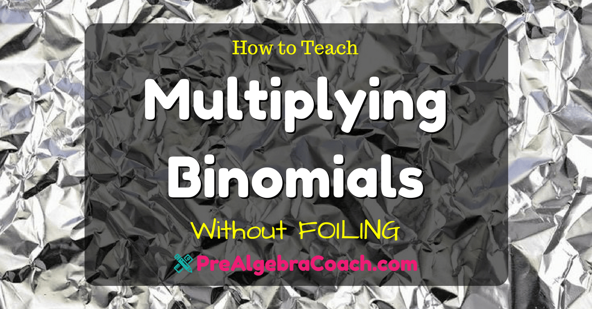 How to Teach Multiplying Binomials – Without FOILING