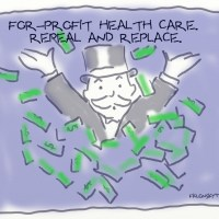 For-profit health care. Repeal and replace.