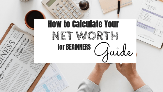 Do you know your Net Worth: Beginners Guide + Free calculator