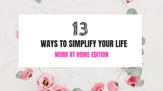 13 ways to simplify your life: Work at Home Mum Edition