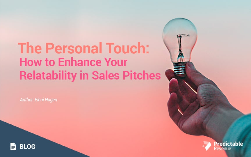 The Personal Touch: How to Enhance Your Relatability in Sales Pitches