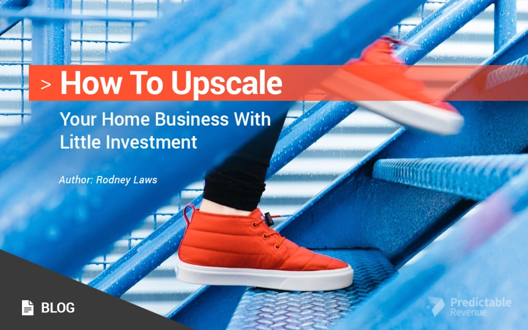 How To Upscale Your Home Business With Little Investment