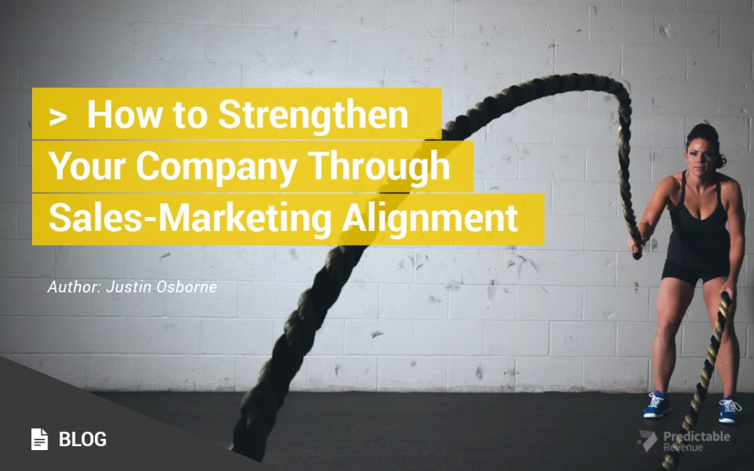 How to Strengthen Your Company Through Sales-Marketing Alignment