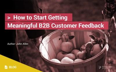 How to Start Getting Meaningful B2B Customer Feedback