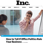 New article on Inc - How to Tell If Office Politics Rule Your Business