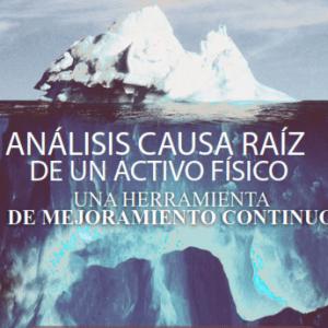 ANÁLISIS CAUSA RAÍZ DE UN ACTIVO FÍSICO: Una Herramienta de mejoramiento continuo
