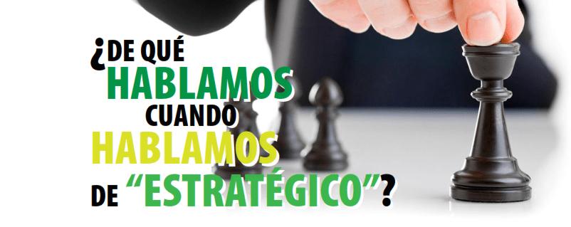 ¿De que hablamos cuando hablamos de «Estratégico»?
