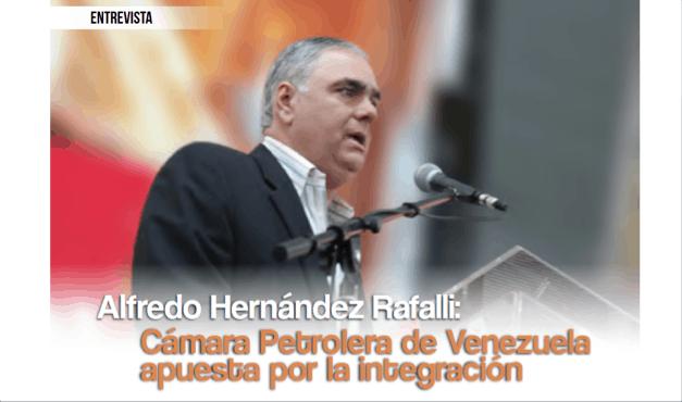 Alfredo Hernández Rafalli: Cámara Petrolera de Venezuela apuesta por la integración