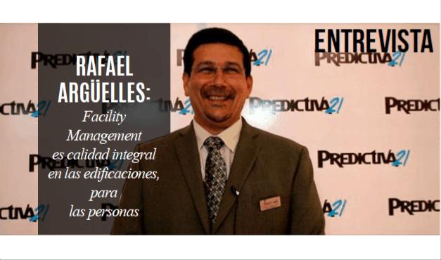 Rafael Argüelles: Facility Management es calidad integral en las edificaciones, para las personas