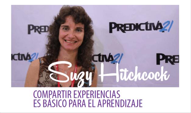 Suzy Hitchcock: Compartir Experiencias es Básico para el Aprendizaje