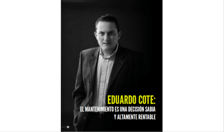 Eduardo Cote: El Mantenimiento es una Decisión Sabia y Altamente Rentable