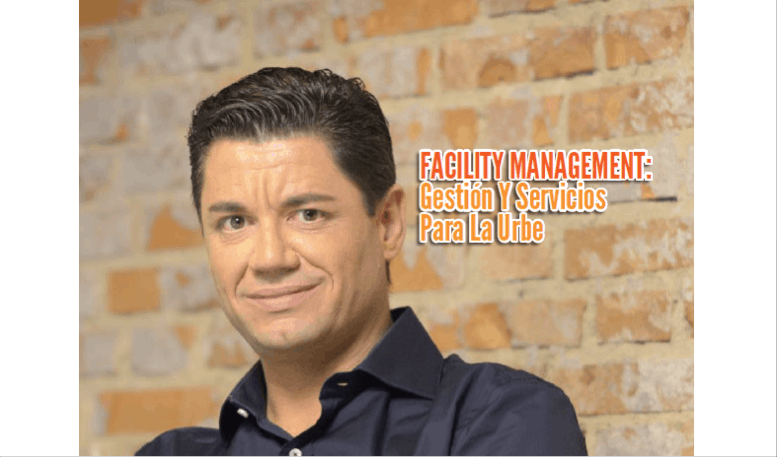 Facility Management: Gestión y Servicios para la Urbe