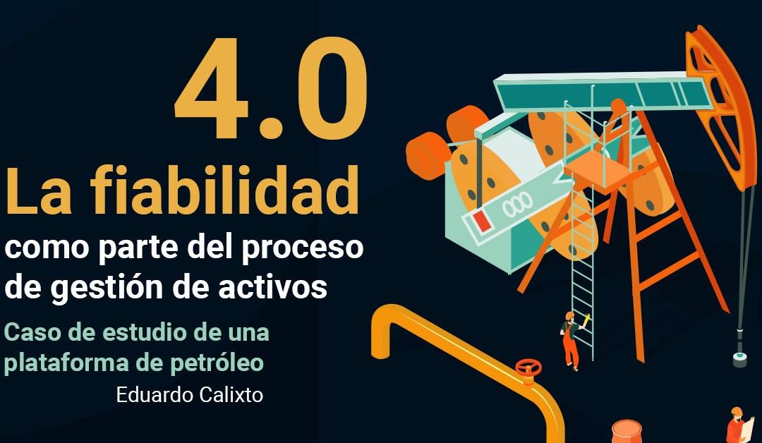 La fiabilidad 4.0 como parte del proceso de gestión de activos: Caso de estudio de una plataforma de petróleo