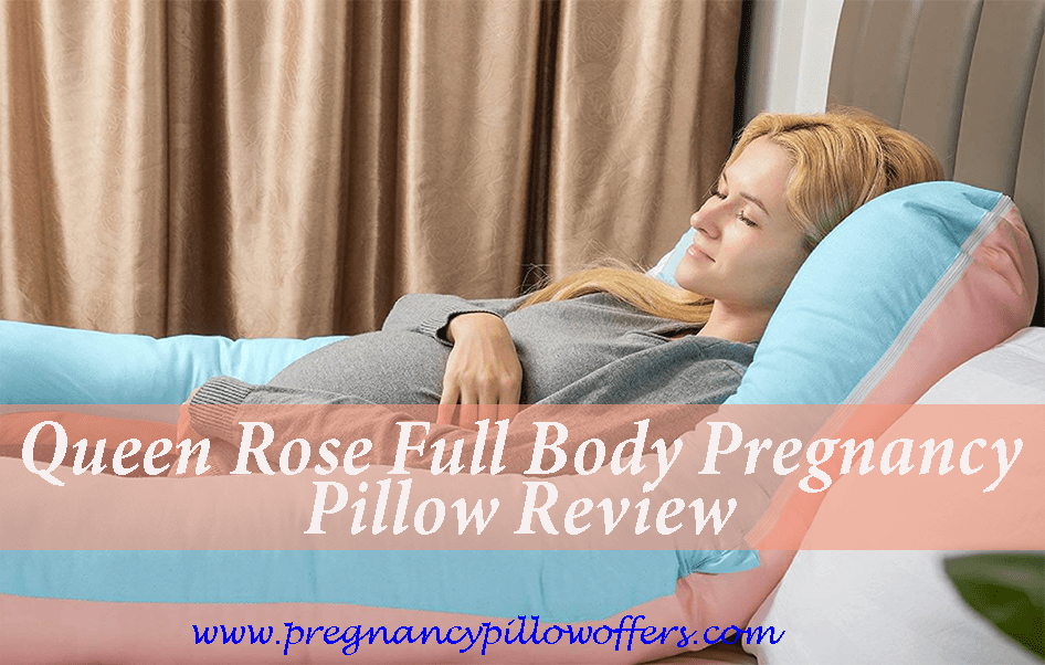 Queen Rose Full Body Pregnancy Pillow Review 2021