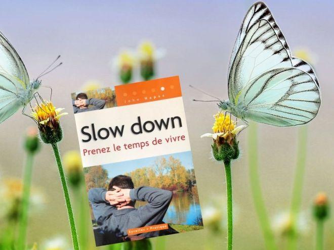 Slow down - Ralentir - Prenez le temps de vivre