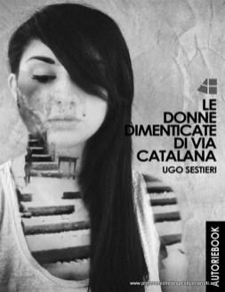 Le donne dimenticate di via Catalana - Ugo Sestieri