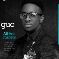GUC Ushers Us Into 2020 With A New Single, 'ALL THAT MATTERS'