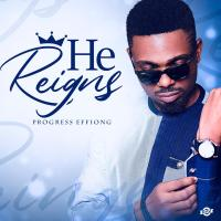 Download 'HE REIGNS', A Danceable Song by Progress Effiong