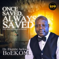 Dr. Ekerete Jackson BoEKOM Drops 'Once Saved, Always Saved' ( Prod. by King Baseda )